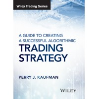 A Guide to Creating A Successful Algorithmic Trading Strategy by Perry Kaufman