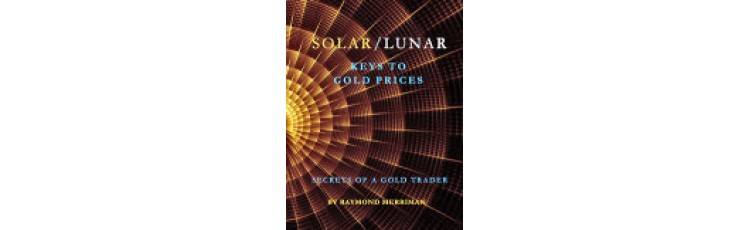 Solar-Lunar Keys to Gold Prices by Raymond Merriman (Pre-Publication)