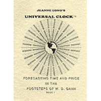 UNIVERSAL CLOCK – Forecasting Time and Price in the Footsteps  Of  W.D. Gann  by  Jeanne Long