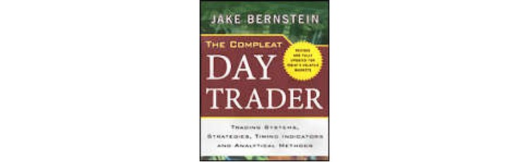 THE COMPLEAT DAY TRADER (2nd Ed.) by Jake Bernstein Trading Systems, Strategies, Timing  Indicators, and Analytical Methods (Revised and Fully Updated for Today's Volatile Markets)