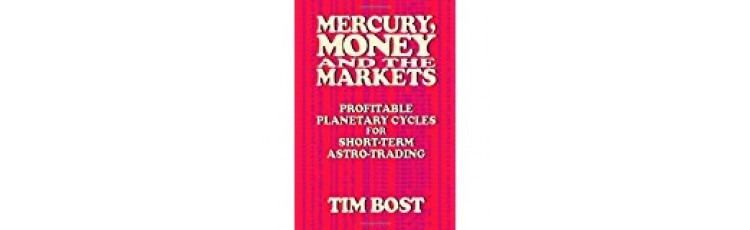 Mercury, Money, and the Markets Profitable Astro Trading by Tim Bost