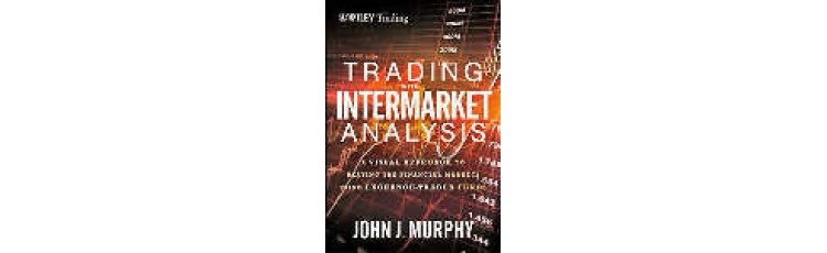 TRADING with INTERMARKET ANALYSIS – a Visual Approach to Beating the Financial Markets Using ETF by John J. Murphy